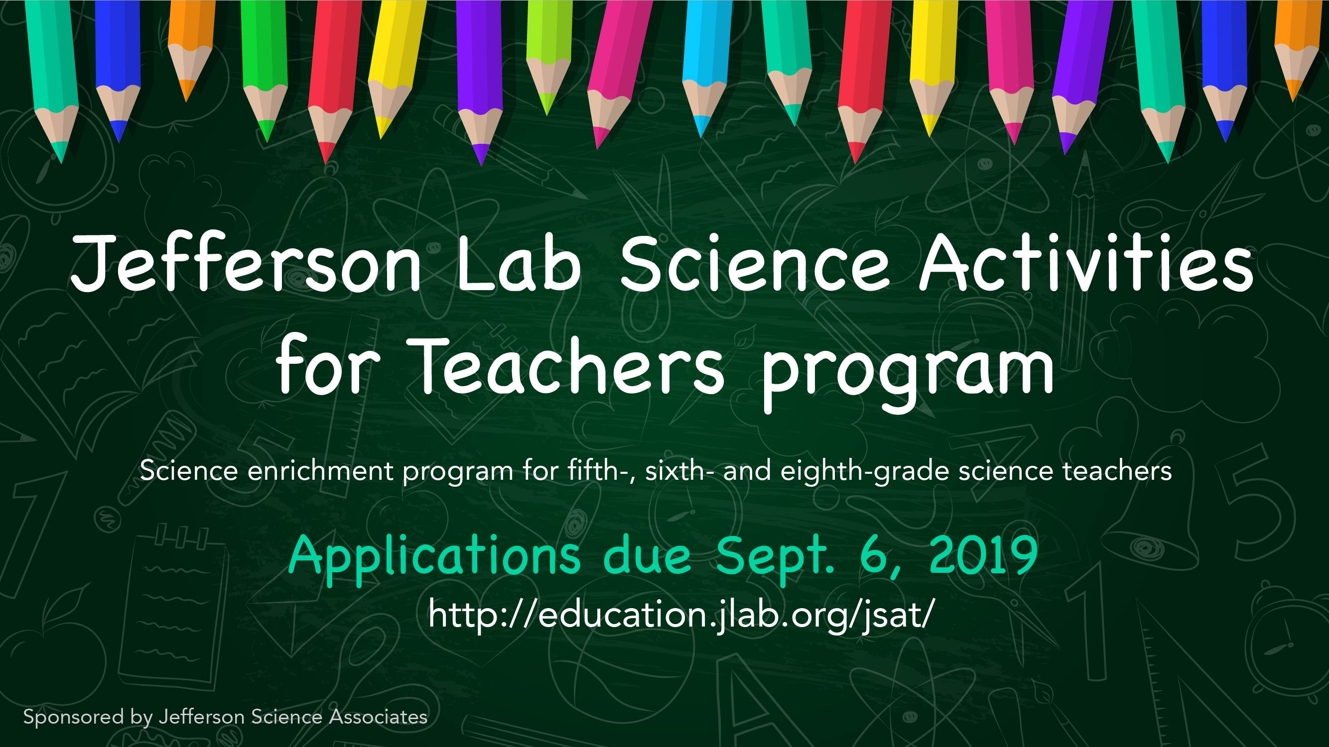 Graphic of JSAT info: Applications due Sept. 6, program for 5th, 6th and 8th grade science teachers, sponsored by JSA, visit education.jlab.org/jsat for more info