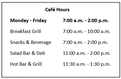 cafe hours, Monday through Friday, 7:00 a.m. until 2:00 p.m.