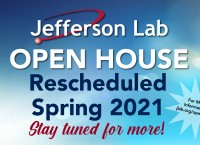Jefferson Lab Open House Rescheduled Spring 2021 - Stay tuned for more!