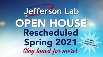 Text: Jefferson Lab Open House Rescheduled Spring 2021 - Stay tuned for more!